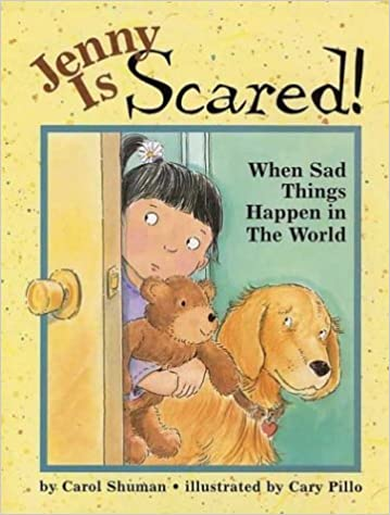 Jenny is Scared: When Sad Things Happen in the World by Carol Shuman (2003-01-02)