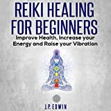Reiki Healing for Beginners: Improve Your