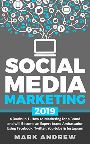 Social Media Marketing 2019: 4 Books in 1- How to Marketing for a Brand and will Become an Expert brand Ambassador Using Facebook, Twitter, YouTube & Instagram