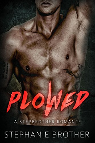 PLOWED: A Stepbrother Romance (Bonus Story: Gripped) by [Brother, Stephanie]