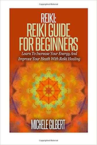 Reiki: Reiki Guide For Beginners: Learn To Increase Your ...