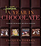 Jacques Torres' a Year in Chocolate: 80 Recipes for Holidays and Special Occasions [JACQUES TORRES A YEAR IN CHOCO]