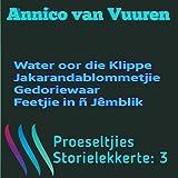PROESELTJIES STORIELEKKERTE 3 (Voorheen: OMNIBUS 3): 1 Water oor die Klippe; 2 Jakarandablommetjie; 3 Gedoriewaar; 4  Feetjie in 'n Jêmblik (PROESELTJIES ... (Voorheen: OMNIBUS)) (Afrikaans Edition)