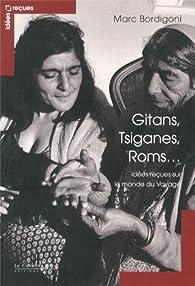 Gitans, Tsiganes, Roms... : Idées reçues sur le monde du Voyage par Marc Bordigoni