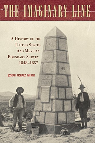 The Imaginary Line: A History of the United States and Mexican Boundary Survey, 1848-1857