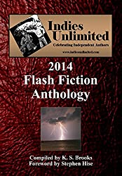 Indies Unlimited's 2014 Flash Fiction Anthology (Indies Unlimited Flash Fiction Anthology)