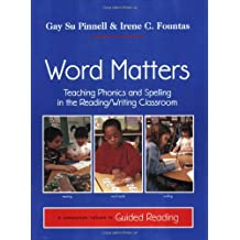 Word Matters: Teaching Phonics and Spelling in the Reading/Writing Classroom<TXB2/>A companion volume to Guided Reading