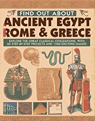 Find Out About Ancient Egypt, Rome & Greece: Exploring the Great Classical Civilizations, with 60 Step-by-step Projects and 1500 Exciting Images