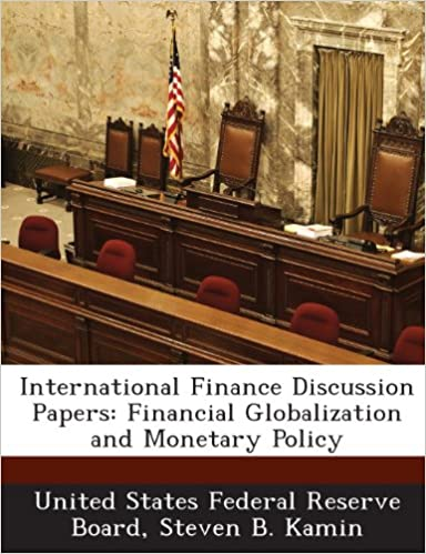 International Finance Discussion Papers: Financial Globalization And  Monetary Policy: Steven B. Kamin, United States Federal Reserve Board:  9781288724765: ...
