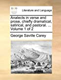 Analects in Verse and Prose, Chiefly Dramatical, Satirical, and Pastoral, George Saville Carey, 1140686992