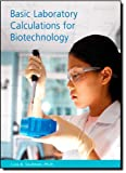 Basic Laboratory Calculations for Biotechnology 1st Edition