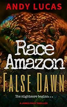 RACE AMAZON: False Dawn (James Pace novels Book 1) by [Lucas, Andy]