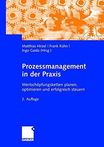 Prozessmanagement in der Praxis: Wertschöpfungsketten planen, optimieren und erfolgreich steuern