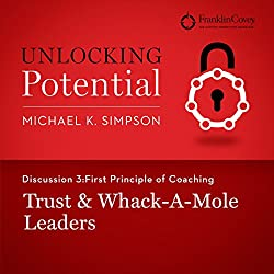 Discussion 3: First Principle of Coaching - Trust & Whack-A-Mole Leaders