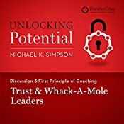 Discussion 3: First Principle of Coaching - Trust & Whack-A-Mole Leaders | Michael K. Simpson,  FranklinCovey