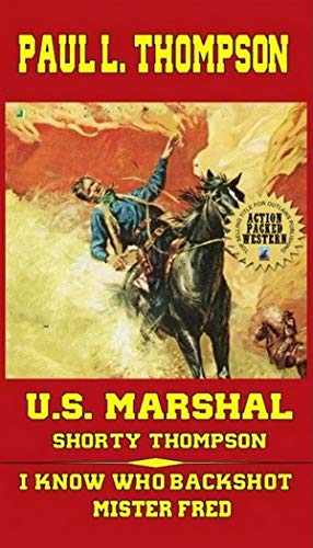 U.S. Marshal Shorty Thompson - I Know Who Back Shot Mister Fred: Tales of the Old West Book 68 ()