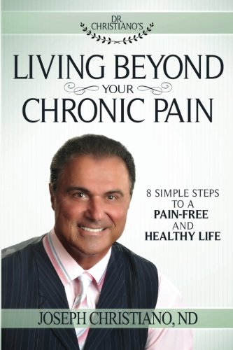 Living Beyond Your Chronic Pain: 8 Simple Steps to a Pain-Free and Healthy - Christiana Com Mall