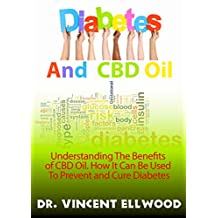 Diabetes and CBD Oil: Understanding the benefits of CBD Oil. How It Can Be Used To Prevent and Cure Diabetes.