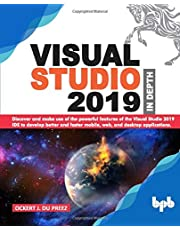 Visual Studio 2019 In Depth: Discover and make use of the powerful features of the Visual Studio 2019 IDE to develop better and faster mobile, web, and desktop applications