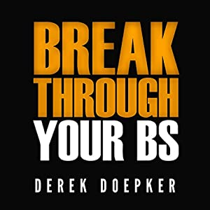 Break Through Your BS: Uncover Your Brain's Blind Spots and Unleash Your Inner Greatness Audiobook