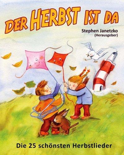 Der Herbst ist da - Die 25 schönsten Herbstlieder: Das Liederbuch mit allen Texten, Noten und Gitarrengriffen zum Mitsingen und Mitspielen (German Edition)