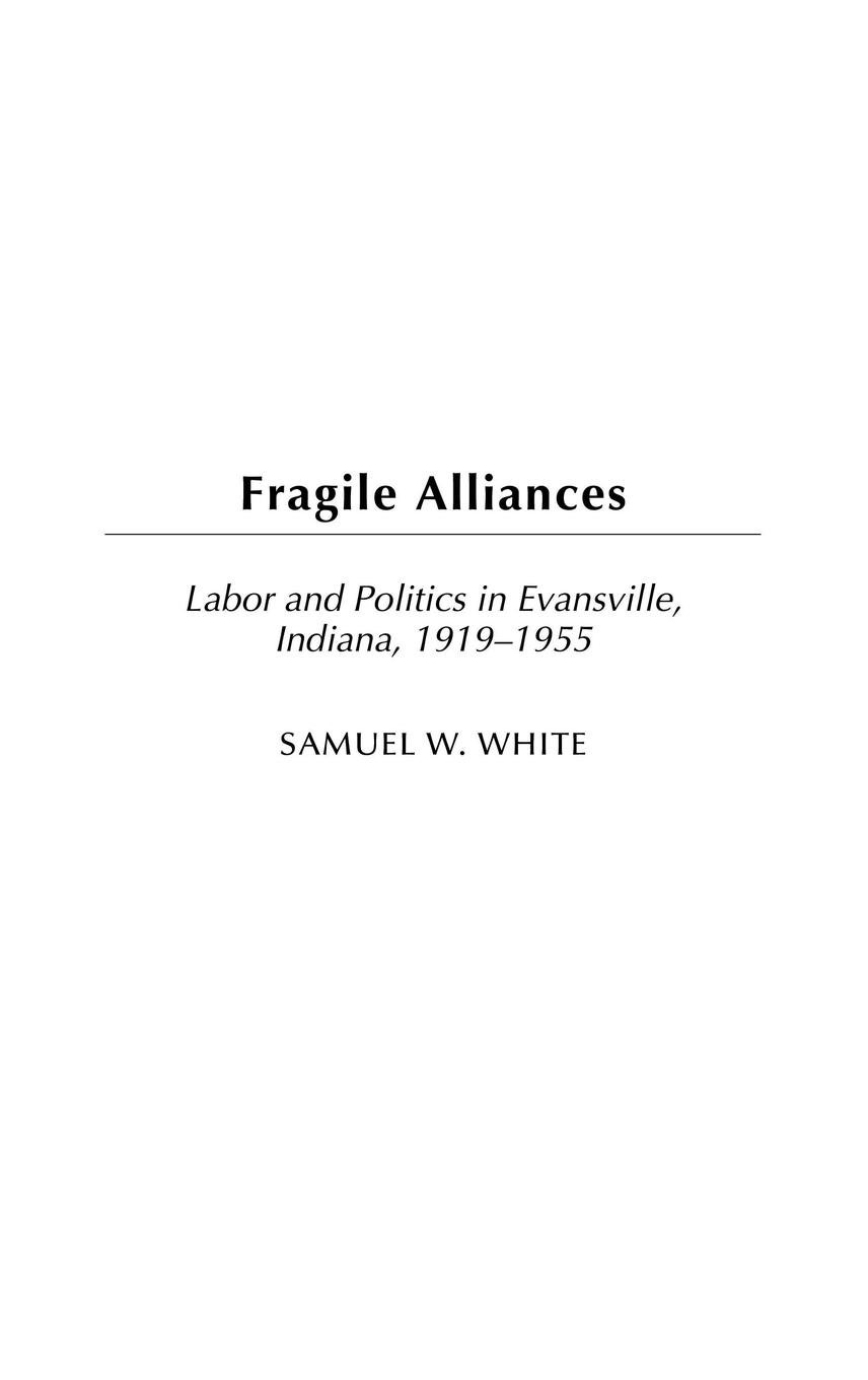 Fragile Alliances: Labor and Politics in Evansville, Indiana, 1919-1955 (Contributions in Labor Studies)