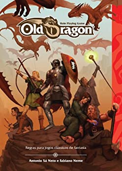 Old Dragon - Regras para Jogos Clássicos de Fantasia por [Neto, Antonio Sá, Neme, Fabiano]