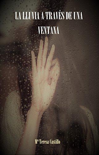La lluvia a través de una ventana (Spanish Edition) by [Castillo Camañ,