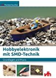 Hobbyelektronik mit SMD-Technik: Grundlagen und Praxis
