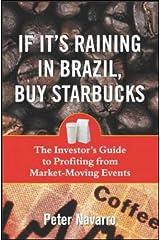 If It's Raining in Brazil, Buy Starbucks by Peter Navarro (2004-02-04) Paperback