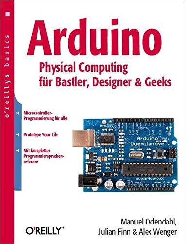 Arduino - Physical Computing für Bastler, Designer und Geeks (oreilly basics)