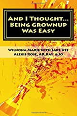 And I Thought...: Being Grown Up was Easy Paperback