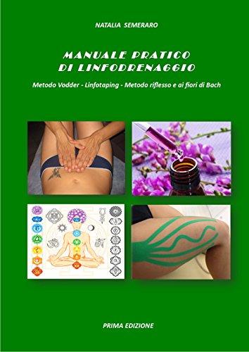 MANUALE PRATICO  DI LINFODRENAGGIO  Metodo Vodder - Linfotaping - Metodo riflesso e ai fiori di Bach (Italian Edition)