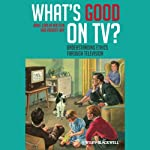 What's Good on TV?: Understanding Ethics Through Television | Jamie Carlin Watson,Robert Arp