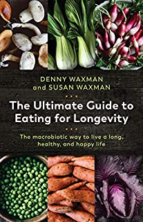 Book Cover: The Ultimate Guide to Eating for Longevity: The Macrobiotic Way to Live a Long, Healthy, and Happy Life