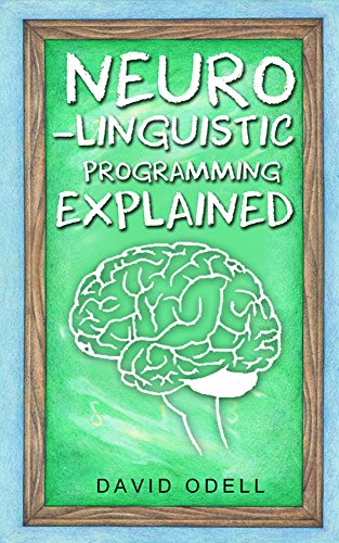 Neuro-Linguistic Programming Explained: Use NLP To Change Your Life