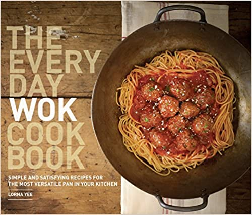 Simple and Satisfying Recipes for the Most Versatile Pan in Your Kitchen The Everyday Wok Cookbook