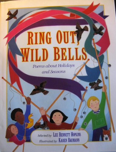 Ring Out, Wild Bells: Poems About Holidays and Seasons