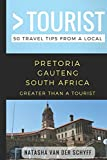 Greater Than a Tourist- Pretoria Gauteng South Africa: 50 Travel Tips from a Local