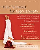Mindfulness for Teen Anxiety: A Workbook for Overcoming Anxiety at Home, at School, and Everywhere Else (An Instant Help Book for Teens)