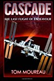 Cascade - the Last Flight of Endeavour, Tom Moureau, 1456405012
