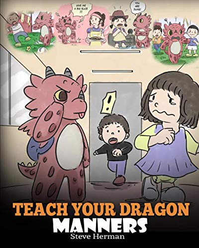 Teach Your Dragon Manners: Train Your Dragon To Be Respectful. A Cute Children Story To Teach Kids About Manners, Respect and How To Behave. (My Dragon Books)