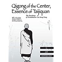 Qigong of the Center, Essence of Taijiquan: The Teachings of Grandmaster Cai Song Fang