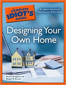 The Complete Idiot\'s Guide to Designing your Own Home: Oreste ...