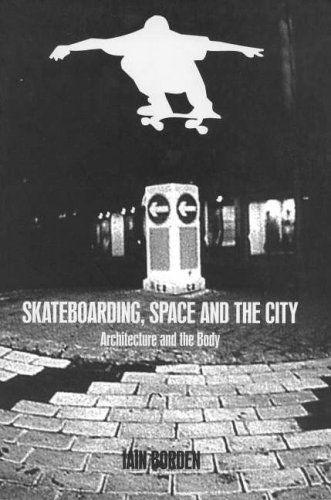 Skateboarding, Space and the City: Architecture and the Body by Iain Borden (2001-05-03)