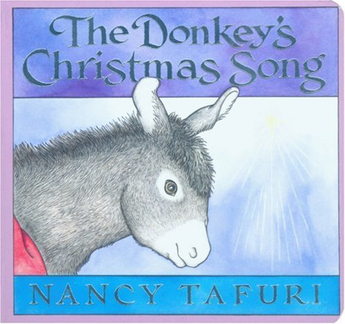 The Donkey's Christmas Song by Nancy Tafuri (1-Oct-2006) Board book