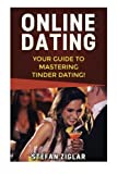 Tinder Dating: Your Guide to Creating a Strong Tinder Profile, Getting a First Date, and Being Confident!