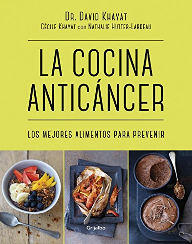 La cocina anticancer / The Anticancer Diet: Reduce Cancer Risk Through the Foods  You Eat (Spanish Edition) by David Khayat