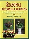 Seasonal Container Gardening, Kathleen Brown, 0718132491