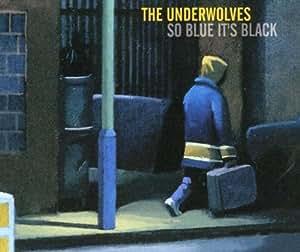 The Underwolves - So Blue It's Black
